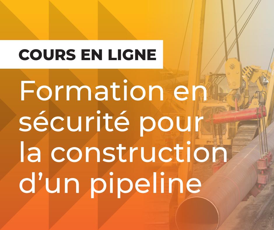 Cours en ligne : Formation en securite pour la construction dun pipeline